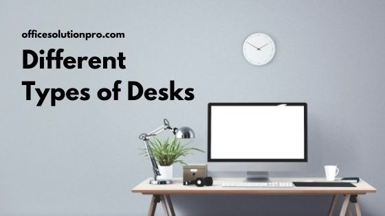 Different Types of Desks Explained
