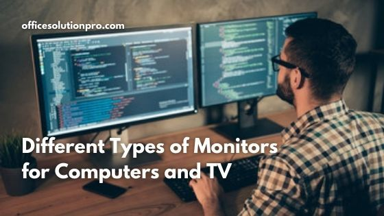 Different Types of Monitors For Computers and TV